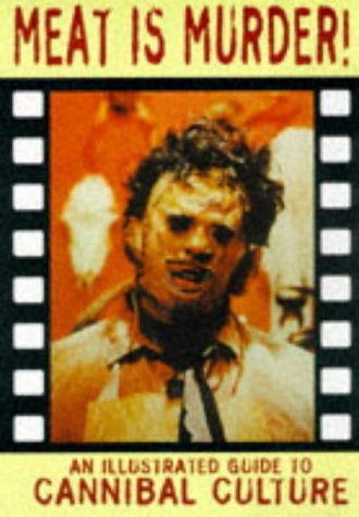 Meat is Murder!: An Illustrated Guide to Cannibal Culture (Creation Cinema Collection) (Guide To Murder)