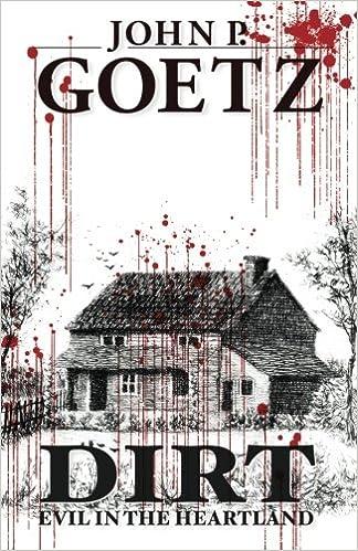 Dirt: Evil in the Heartland: Amazon co uk: John P Goetz