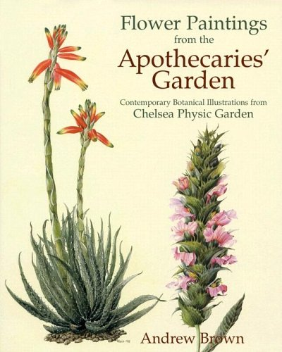 Pdf History Flower Paintings from the Apothecaries' Gardens: Contemporary Botanical Illustrations from Chelsea Physic Garden
