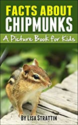 Chipmunk Facts: Chipmunks; A Picture Book for Kids About Chipmunks (Facts For Kids Picture Books 5) (English Edition)
