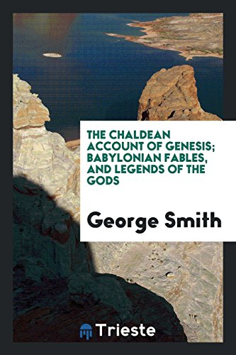 The Chaldean Account of Genesis; Babylonian Fables, and Legends of the Gods