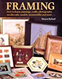 Framing: How to Frame Paintings, Prints, Photographs, Needlecrafts, Papercrafts, Models, Memorabilia and More