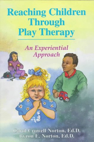 Reaching Children Through Play Therapy: An Experiential...