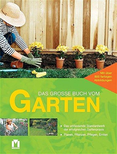 Das große Buch vom Garten: Das umfassende Standardwerk der erfolgreichen Gartenpraxis: Planen, Pflanzen, Pflegen, Ernten