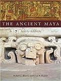 The Ancient Maya, Robert J. Sharer and Loa P. Traxler, 0804748160