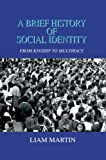 A Brief History of Social Identity, Liam Martin, 0595668097