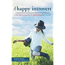 The Happy Introvert: A Wild and Crazy Guide for Celebrating Your True Self