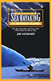 Guide to Sea Kayaking in Southeast Alask...