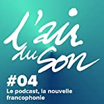 Le podcast, la nouvelle francophonie (L'Air du son 4) | Andréane Meslard,Salomé Kiner