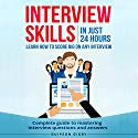 Interview Skills: In Just 24 Hours: Learn How to Score Big in Any Interview - Complete Guide to Mastering Every Interview Questions and Answers Audiobook by Guipson Gigby Narrated by William Bahl