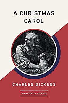 A Christmas Carol (AmazonClassics Edition) - Kindle edition by Charles Dickens. Literature ...