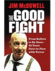 The Good Fight: From Bullets to By-Lines - 40 Years Face-To-Face with Terror