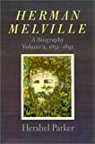 Herman Melville: A Biography (Volume 2, 1851-1891)