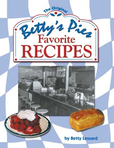 Betty's Pies Favorite Recipes by Betty Lessard
