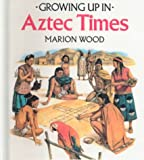 Growing up in Aztec Times, Marion Wood, 0785717072