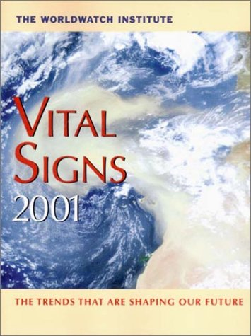 Vital Signs 2001: The Environmental Trends That Are Shaping Our Future (Vital Signs: The Environmental Trends That Are Shaping Our Future (Paperback))