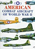 American Combat Aircraft of World War II, Donald, David, 0760304637