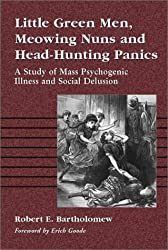 Little Green Men, Meowing Nuns, and Head-Hunting Panics: A Study of Mass Psychogenic Illnesses and Social Delusion