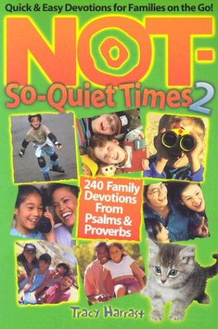Not-So-Quiet Times 2: 240 Family Devotions from Psalms & Proverbs