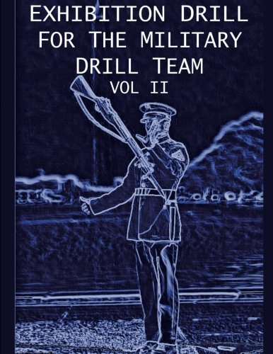 Exhibition Drill For The Military Drill Team, Vol. II (Volume 2)