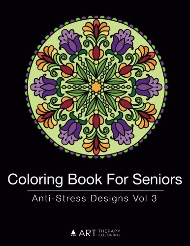 Coloring Book For Seniors: Anti-Stress Designs Vol 3 (Volume 3)
