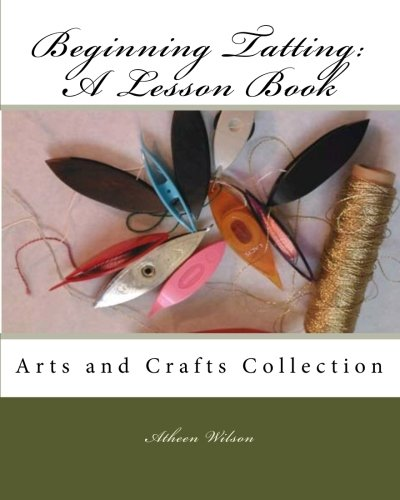 Beginning Tatting:  A Lesson Book: Arts and Crafts Collection