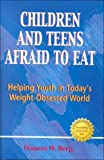 Children and Teens Afraid to Eat, Frances M. Berg, 0918532566