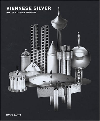Viennese Silver: Modern Design 1780-1918 by Brand: Hatje Cantz Publishers