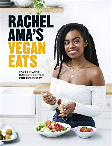 Rachel Ama's Vegan Eats: Tasty plant-based recipes for every day ()