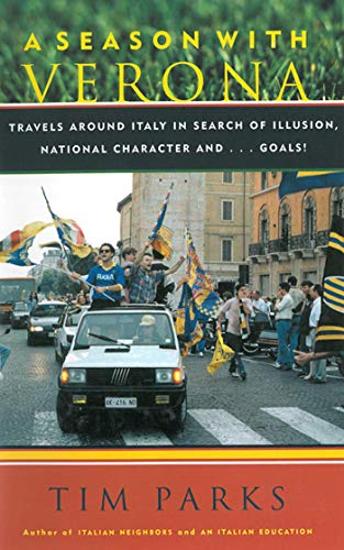 A Season with Verona: A Soccer Fan Follows His Team Around Italy in Search of Dreams, National Character and . . . Goals! ()