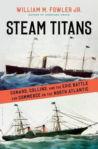 Steam Titans: Cunard, Collins, And The Epic Battle For Commerce On The North Atlantic