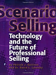 Scenario Selling: Technology and the Future of Professional Selling - by Sullivan & Lazenby
