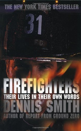 Firefighters: Their Lives in Their Own Words by Dennis Smith (Mar 12 2002)
