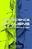 Science of Aliens, Clifford A. Pickover, 046507314X