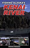 Fishing Alaska s Kenai River: A Complete Angler s Guide to the Kenai River Drainage