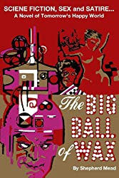 The Big Ball of Wax: A Novel of Tomorrow's Happy World