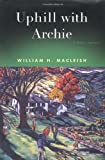 Uphill with Archie, William H. MacLeish, 0684824957
