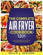 The Complete Air Fryer Cookbook: 1201 Recipes That Will Allow You To Get The Most Out Of Your Appliance And To Cook Healthy And Delicious Meals Easily And Quickly