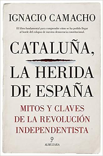 Cataluña, la herida de España (Pensamiento político): Amazon.es: Camacho López de Sagredo, Ignacio: Libros