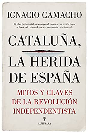 Cataluña, la herida de España (Pensamiento político) eBook: Camacho, Ignacio: Amazon.es: Tienda Kindle