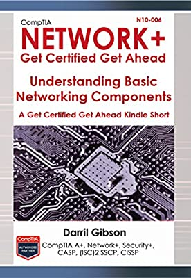 CompTIA N10-006 Network+ Basic Networking Components (A Get Certified Get Ahead Network+ Kindle Short)