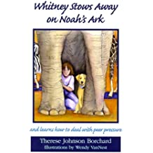 Whitney Stows Away on Noah's Ark: And Learns How to Deal With Peer Pressure (The Emerald Bible Collection)