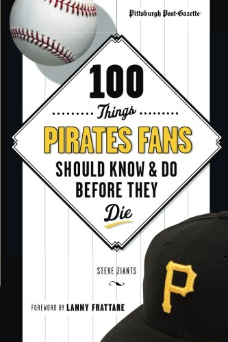 100 Things Pirates Fans Should Know & Do Before They Die (100 Things...Fans Should Know)]()