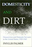 Domesticity and Dirt, Phyllis Palmer, 0877225850