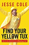 Find Your Yellow Tux: How to Be Successful by