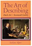 The Art of Describing : Dutch Art in the Seventeenth Century, Alpers, Svetlana, 0226015130
