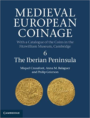 Cover of Miquel Crusafont, Anna Balaguer and Philip Grierson, Medieval European Coinage 6: The Iberian Peninsula (Cambridge 2013)