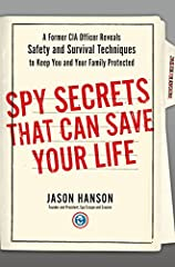 The New York Times bestseller that reveals the safety, security, and survival techniques that 99% of Americans don't know—but shouldWhen Jason Hanson joined the CIA in 2003, he never imagined that the same tactics he used as a CIA officer for...