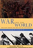 War and the World: Military Power and the Fate of Continents, 1450-2000