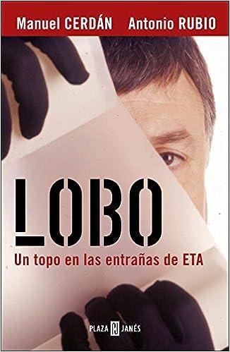 Lobo: El Topo Que Consiguió La Caída De Eta por Manuel Cerdan Alenda epub